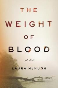 The Weight of Blood by Laura McHugh – Small town justice. thumbnail